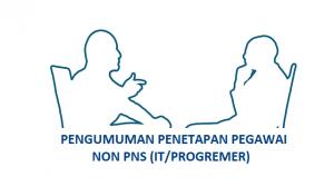 PENGUMUMAN PENETAPAN PEGAWAIN NON PNS (IT/PROGREMER)