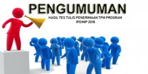 PENGUMUMAN HASIL TES TULIS SELEKSI TPM PROGRAM IPDMIP 2018