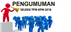 PENGUMUMAN SELEKSI TPM-KPM 2018